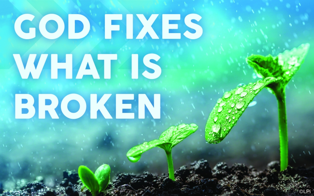 Text: God fixes what is broken Image: three sprouts in dirt, covered in droplets of water.